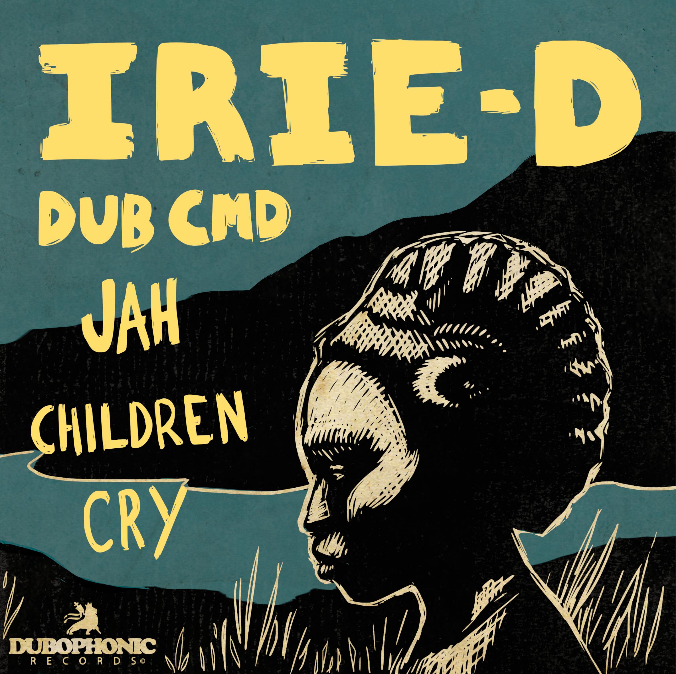 Dub Cmd Irie D Jah Children Cry